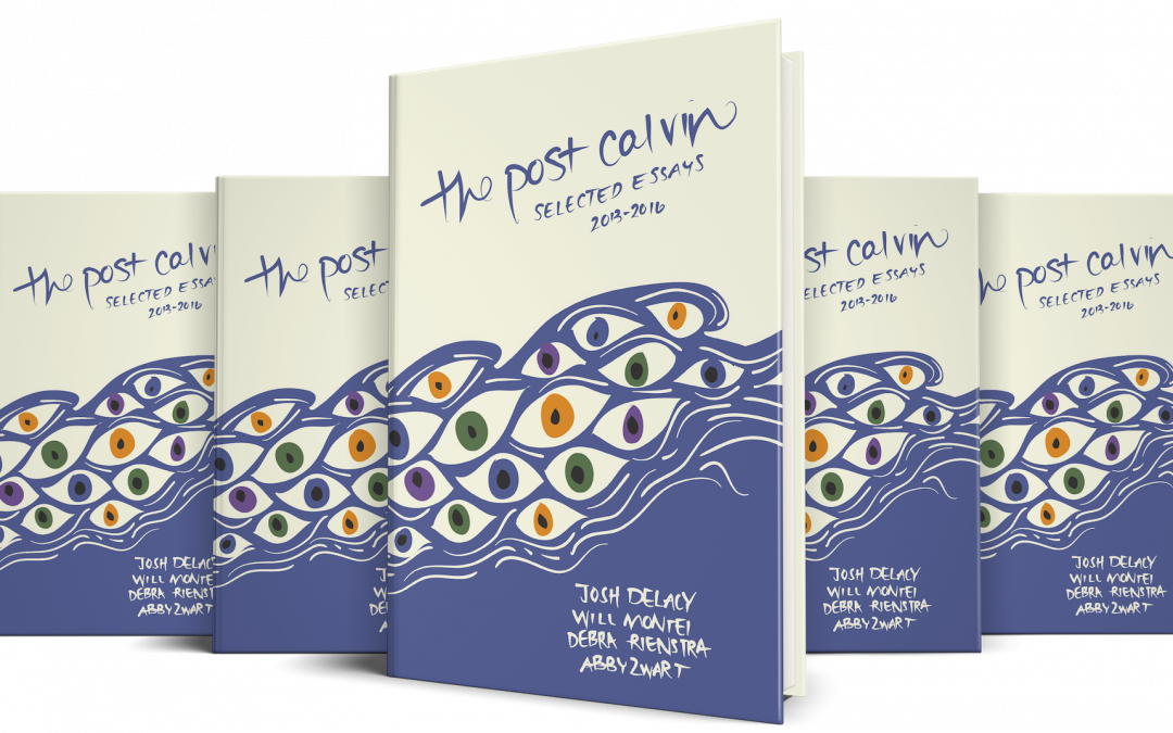 the post calvin: selected essays 2013–2016